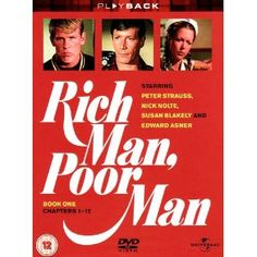 Rich Man, Poor Man.....1st mini series I can remember watching...Loved it....young Nick Nolte