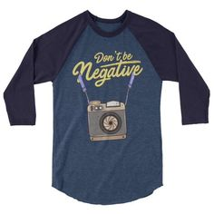 "Don't Be Negative Funny Hobby Photographer Pun Sleeve Raglan Baseball T-Shirt - Premium ""Baseball"" Style Three Quarter Sleeve Shirts Photography Puns, Photographer Humor, Shirt Sleeves, T Shirt, Raglan Tee, Baseball T, Trending Outfits, Mens Tops, Fashion"