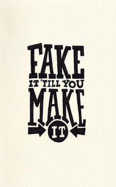 Fake it 'til you make it!   This is what I always say!