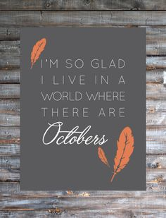 I'm So Glad I Live in a World Where There are Octobers Free Printable   Brepurposed #freeprintable #fabfreebie