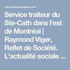 Service traiteur du Ste-Cath dans l'est de Montréal   Raymond Viger, Reflet de Société. L'actualité sociale et communautaire. Prostitution, Drogue, alcool, gang de rue, gambling