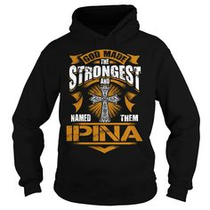 IPINA shirt. God made the strongest and named them IPINA - IPINA Shirt, IPINA Hoodie, IPINA Hoodies, IPINA Year, IPINA Name, IPINA Birthday #gift #ideas #Popular #Everything #Videos #Shop #Animals #pets #Architecture #Art #Cars #motorcycles #Celebrities #DIY #crafts #Design #Education #Entertainment #Food #drink #Gardening #Geek #Hair #beauty #Health #fitness #History #Holidays #events #Home decor #Humor #Illustrations #posters #Kids #parenting #Men #Outdoors #Photography #Products #Quotes…