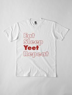 """""""Eat Sleep Yeet Repeat"""" T-shirt by ind3finite   Redbubble Best Christmas Gifts, Eat Sleep, Shirt Outfit, Cool T Shirts, Repeat, Chiffon Tops, Shirt Designs, Design Ideas, Clothing"""