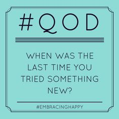 When was the last time you tried something new? #today #tryforeveryday #lovenewthings #qod