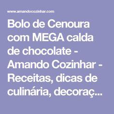 Bolo de Cenoura com MEGA calda de chocolate - Amando Cozinhar - Receitas, dicas de culinária, decoração e muito mais!