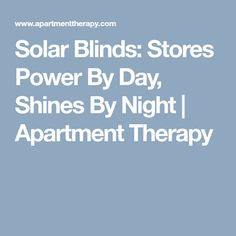 Solar Blinds: Stores Power By Day, Shines By Night | Apartment Therapy