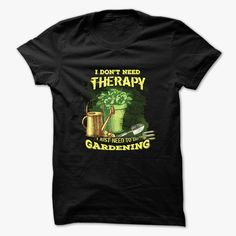 I dont need therapy, I just need to do gardening, Order HERE ==> https://www.sunfrog.com/Hobby/I-dont-need-therapy-I-just-need-to-do-gardening.html?6782, Please tag & share with your friends who would love it , #jeepsafari #superbowl #birthdaygifts