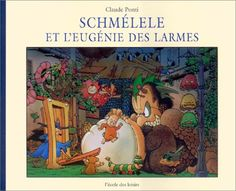 Schmélele et l'Eugénie des larmes - Claude Ponti - Amazon.fr - Livres Claude Ponti, Animation, Comic Books, Baseball Cards, Comics, Illustration, Painting, Amazon Fr, Art