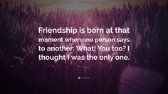 Let's be honest... no one likes feeling alone. The people we call friends are the people we realize are just as crazy and weird as we are. #yourenottheonlyone #foodforthoughtfriday