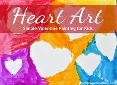Valentine Craft for Kids:  Heart Art Painting (Adaptable for Toddlers, Preschool, and Elementary Ages)