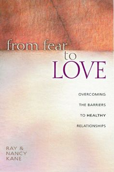 From Fear to Love: Overcoming the Barriers to Healthy Relationships by Raymond Kane,http://www.amazon.com/dp/0802430872/ref=cm_sw_r_pi_dp_wZqSsb1H8PPQ08X9
