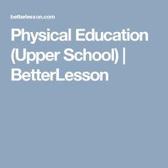 Physical Education (Upper School)   BetterLesson