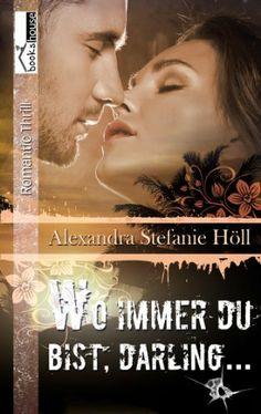 Wo immer du bist, Darling von Alexandra Stefanie Höll, http://www.amazon.de/dp/9963520308/ref=cm_sw_r_pi_dp_Wipytb1729QCZ