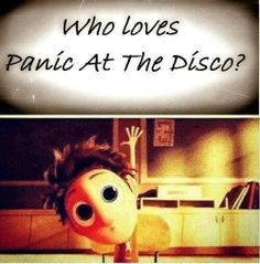 *Raises both hands* *Starts waving them frantically* *bursts out into the song 'I write sins not tradgedies' #P!ATD #PanicAtTheDisco
