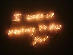 I woke up wanting to kiss you