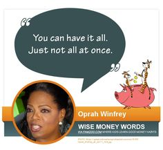 """You can have it all. Just not all at once."" ~Oprah Winfrey 