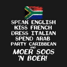 Check out this awesome 'South+African+Moer+Soos+N+Boer+Funny+T-Shirt' design on Funny Quotes About Life, Inspiring Quotes About Life, Inspirational Quotes, Good Night Quotes, Morning Quotes, African Jokes, Fathersday Quotes, South African Flag, South Afrika