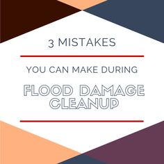 3 Mistakes You Can Make During Flood Damage Cleanup