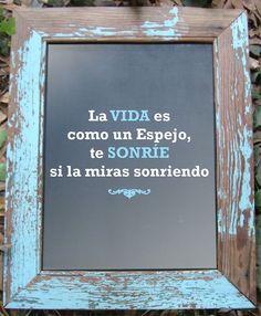 La vida es como un espejo, te sonríe si la miras sonriendo