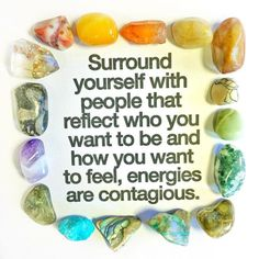 Surround yourself with people that reflect who you want to be and how you want to feel. Energies are contagious. Follow @EnergyMuse on Instagram for more inspiration quotes and crystals!