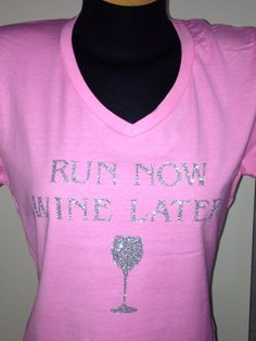 Run now wine later T Shirt made with glitter heat by MoreThanGlitz, $16.00