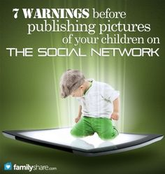 7 warnings before publishing pictures of your children on the social network
