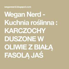 Wegan Nerd - Kuchnia roślinna : KARCZOCHY DUSZONE W OLIWIE Z BIAŁĄ FASOLĄ JAŚ