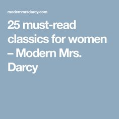 25 must-read classics for women – Modern Mrs. Darcy