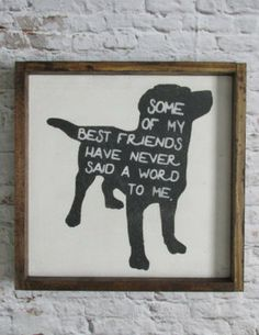 Some of my best friends have never said a word to me, Dog Wood Sign, Dog Decor, Rustic Signs, Wooden Signs, Farmhouse Decor, Gift for dog lover, gallery wall decor, gift ideas, Wall art, Animal Lover Art, Animal Rights Art, Dog Lover Gift Ideas, Rustic Decor, Modern Farmhouse Decor, Rustic Farmhouse #ad