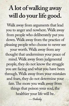 A lot of walking away will do your life good love life wisdom quotes life quotes and sayings love pic life images Wisdom Quotes, True Quotes, Quotes To Live By, Motivational Quotes, Inspirational Quotes, Walk Away Quotes, Encouragement Quotes, Sarcastic Quotes, Quotes About Inner Peace