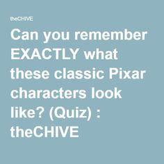 Can you remember EXACTLY what these classic Pixar characters look like? (Quiz) : theCHIVE
