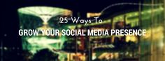25 Ways to grow your social media presence