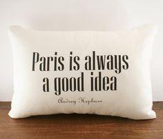 """{Paris is always a good idea} Audrey Hepburn - always true! (this is printed on a pillow cover, which is awesome) my hubby has a """"surprise"""" trip planned, near italy? I'm thinking Paris!"""