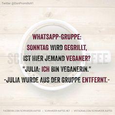 Whatsapp-Gruppe: Samstag wird gegrillt, Ist hier jemand Veganer? Julia: Ich bin Veganerin. -Julia wurde aus der Gruppe entfernt.-