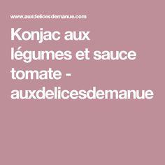 Konjac aux légumes et sauce tomate - auxdelicesdemanue