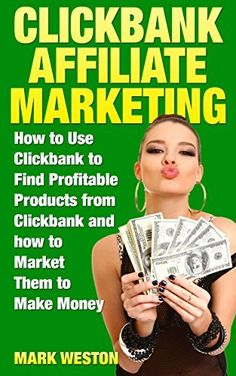 ClickBank Affiliate Marketing: How to Use ClickBank to Find Profitable Products from ClickBank and how to Market Them to Make Money (Online Business Collection Book 2) by Mark Weston, http://www.amazon.com/dp/B00PG05WSY/ref=cm_sw_r_pi_dp_uvTBub0GX77GA