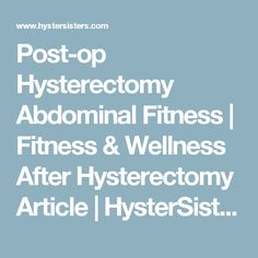 Post-op Hysterectomy Abdominal Fitness | Fitness & Wellness After Hysterectomy Article | HysterSisters