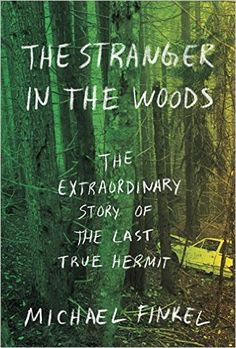 The Stranger in the Woods: The Extraordinary Story of the Last True Hermit: Michael Finkel: 9781101875681: AmazonSmile: Books
