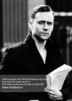 When people don't like themselves very much, they have to make up for it. The classic bully was actually a victim first. -Tom Hiddleston ++ MORE HERE  ++JOIN MARVEL&SHERLOCK NETWORK