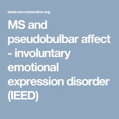 MS and pseudobulbar affect - involuntary emotional expression disorder (IEED)