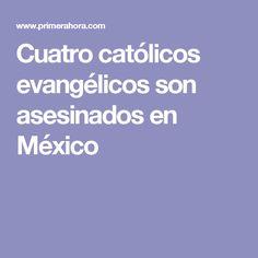 Cuatro católicos evangélicos son asesinados en México