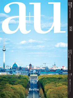 """a+u 2016:08 """"Berlin – Contexts of Architecture and Cityscape"""""""