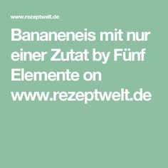 Bananeneis mit nur einer Zutat by Fünf Elemente on www.rezeptwelt.de