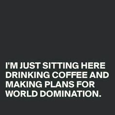 I'm just sitting here, drinking coffee and making plans for world domination. Coffee Talk, Coffee Is Life, I Love Coffee, Coffee Break, My Coffee, Coffee Drinks, Drinking Coffee, Coffee Shop, Coffee Lovers