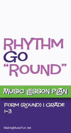 "Rhythm Go ""Round"" | Free Music Lesson Plan (Musical Form/Round) - http://makingmusicfun.net/htm/f_mmf_music_library/rhythm_go_round.htm"