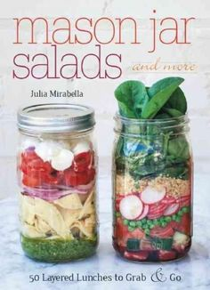 SALAD MAGIC IN A MASON JAR Discover the coolest way to pack a tasty, healthy lunch! Mason Jar Salads and More shows how to prepare on-the-go meals that are packed with fresh produce and whole foods. T