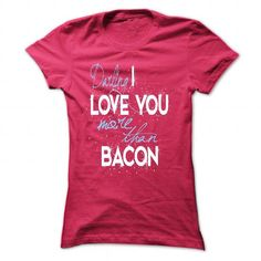 Limited Edition Darling, I love you more than Bacon - #disney tee #sweatshirt men. WANT => https://www.sunfrog.com/Valentines/Limited-Edition-Darling-I-love-you-more-than-Bacon-HotPink-21403095-Ladies.html?68278