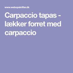 Carpaccio tapas - lækker forret med carpaccio