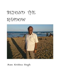 Beyond the shadow  A collection of R.K.Singh's  thirty selected poems, both published and unpublished.