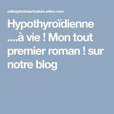 Hypothyroïdienne ....à vie !  Mon tout premier roman ! sur notre blog
